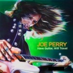 Joe Perry's Have Guitar, Will Travel Goes Nowhere New