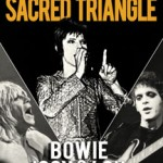 The Sacred Triangle: David Bowie, Lou Reed, Iggy Pop  1971-1973