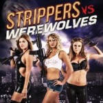 Giveaway – Win STRIPPERS vs. WEREWOLVES on Blu-ray