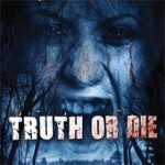 Giveaway – Win the Horror Flick TRUTH OR DIE on DVD