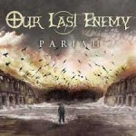 Review: Our Last Enemy's New Release Pariah – The Best Metal I Have Heard in a Long Time